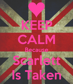 Poster: KEEP CALM Because Scarlett Is Taken