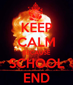 Poster: KEEP CALM BECAUSE SCHOOL END