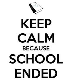 Poster: KEEP CALM BECAUSE SCHOOL ENDED