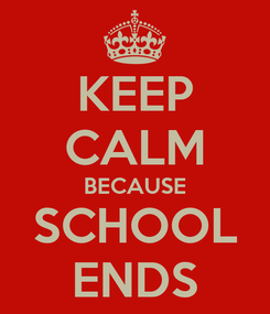Poster: KEEP CALM BECAUSE SCHOOL ENDS