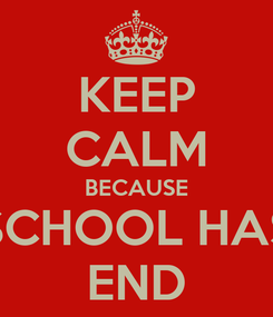 Poster: KEEP CALM BECAUSE SCHOOL HAS END
