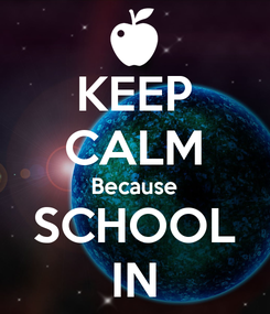 Poster: KEEP CALM Because SCHOOL IN