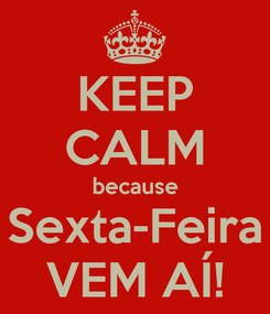 Poster: KEEP CALM because Sexta-Feira VEM AÍ!