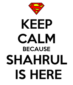 Poster: KEEP CALM BECAUSE  SHAHRUL   IS HERE