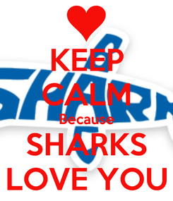 Poster: KEEP CALM Because SHARKS LOVE YOU
