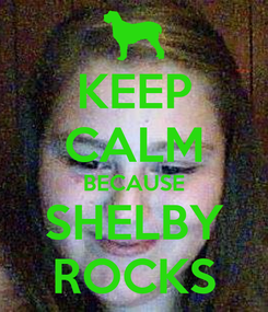 Poster: KEEP CALM BECAUSE SHELBY ROCKS