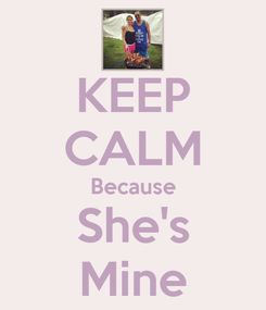 Poster: KEEP CALM Because She's Mine