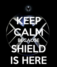 Poster: KEEP CALM BECAUSE SHIELD IS HERE
