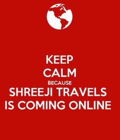 Poster: KEEP CALM BECAUSE SHREEJI TRAVELS  IS COMING ONLINE