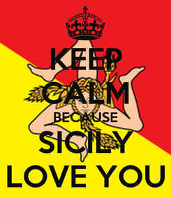Poster: KEEP CALM BECAUSE SICILY LOVE YOU