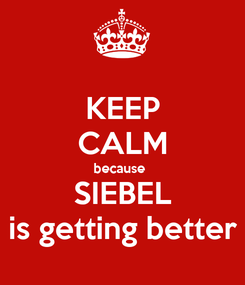 Poster: KEEP CALM because  SIEBEL is getting better