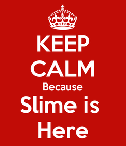 Poster: KEEP CALM Because Slime is  Here