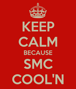 Poster: KEEP CALM BECAUSE SMC COOL'N
