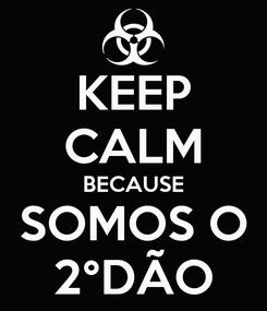 Poster: KEEP CALM BECAUSE SOMOS O 2°DÃO