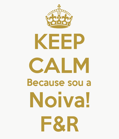 Poster: KEEP CALM Because sou a Noiva! F&R