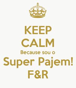 Poster: KEEP CALM Because sou o Super Pajem! F&R