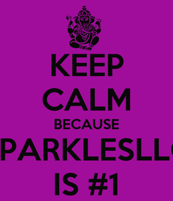 Poster: KEEP CALM BECAUSE SPARKLESLLC IS #1