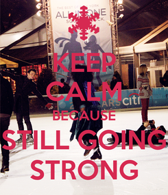 Poster: KEEP CALM BECAUSE STILL GOING STRONG