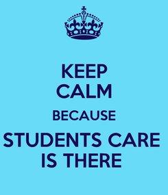 Poster: KEEP CALM BECAUSE STUDENTS CARE  IS THERE