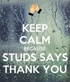 Poster: KEEP CALM BECAUSE STUDS SAYS THANK YOU