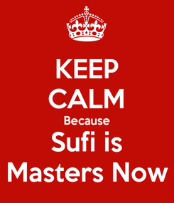 Poster: KEEP CALM Because Sufi is Masters Now