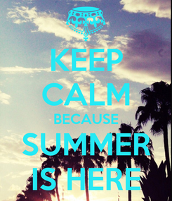Poster: KEEP CALM BECAUSE SUMMER IS HERE