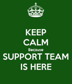 Poster: KEEP CALM Because SUPPORT TEAM IS HERE