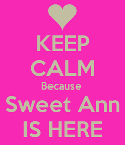 Poster: KEEP CALM Because  Sweet Ann IS HERE