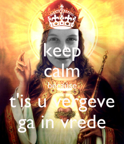 Poster: keep calm because t'is u vergeve ga in vrede