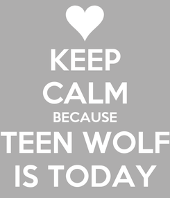 Poster: KEEP CALM BECAUSE TEEN WOLF IS TODAY