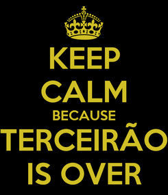 Poster: KEEP CALM BECAUSE TERCEIRÃO IS OVER