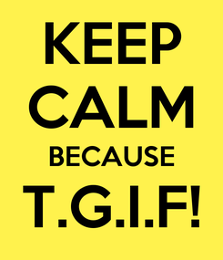 Poster: KEEP CALM BECAUSE T.G.I.F!