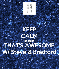 Poster: KEEP CALM Because THAT'S AWESOME W/ Steve & Bradford