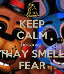 Poster: KEEP CALM because  THAY SMELL FEAR