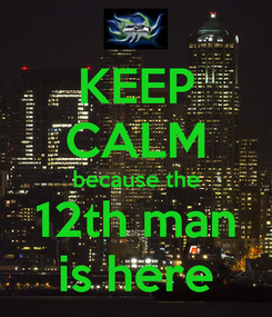 Poster: KEEP CALM because the 12th man is here