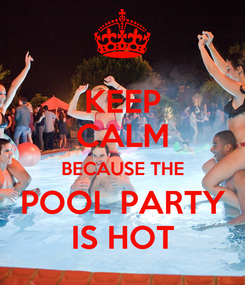 Poster: KEEP CALM BECAUSE THE POOL PARTY IS HOT