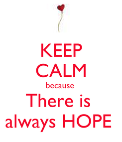Poster: KEEP CALM because  There is  always HOPE