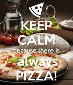 Poster: KEEP CALM because there is  always PIZZA!