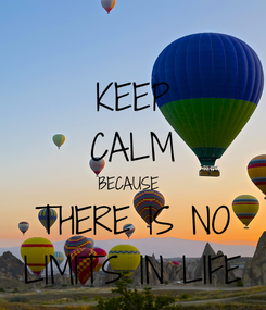 Poster: KEEP CALM BECAUSE  THERE IS NO LIMITS IN LIFE