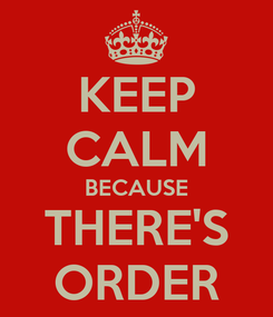 Poster: KEEP CALM BECAUSE THERE'S ORDER
