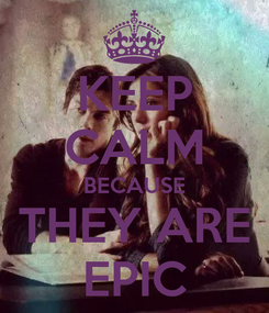 Poster: KEEP CALM BECAUSE THEY ARE EPIC