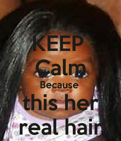 Poster: KEEP  Calm Because  this her real hair