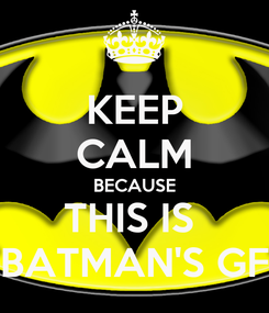 Poster: KEEP CALM BECAUSE THIS IS  BATMAN'S GF