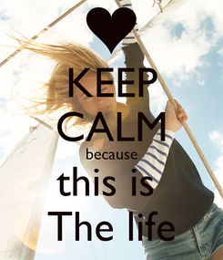 Poster: KEEP CALM because this is  The life