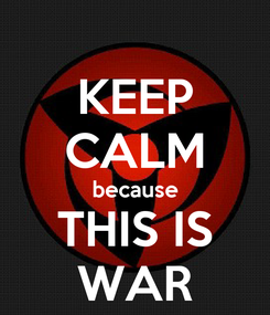 Poster: KEEP CALM because THIS IS WAR