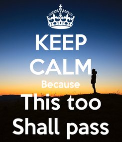 Poster: KEEP CALM Because This too Shall pass