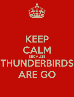 Poster: KEEP CALM BECAUSE THUNDERBIRDS ARE GO