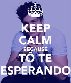Poster: KEEP CALM BECAUSE TÔ TE ESPERANDO
