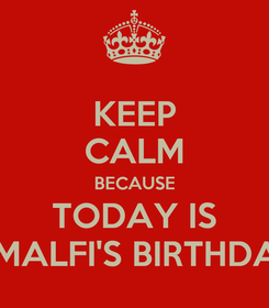 Poster: KEEP CALM BECAUSE TODAY IS AMALFI'S BIRTHDAY