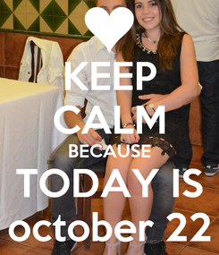 Poster: KEEP CALM BECAUSE TODAY IS october 22